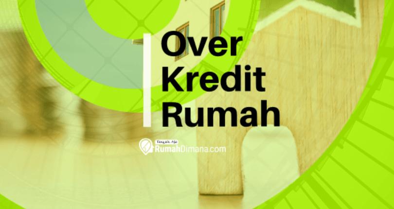 Sudah Tahu Apa itu Over Kredit Rumah?