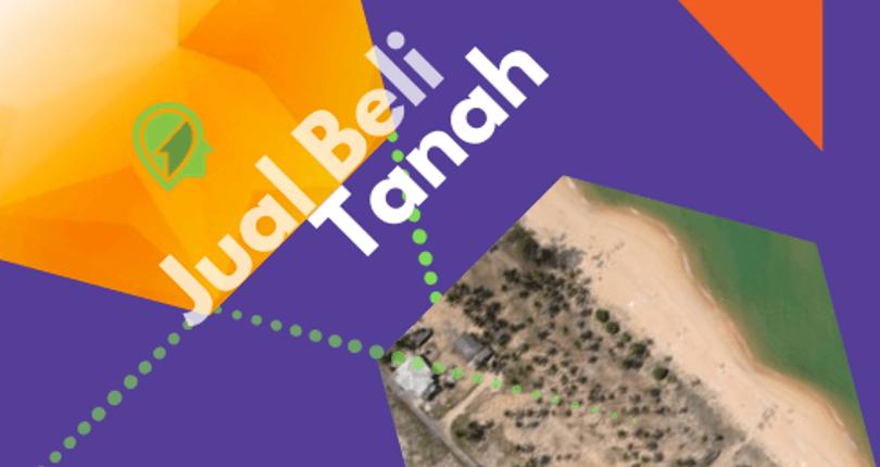 Advis Ringkas Jual Beli Tanah yang Bisa Merubah Peruntungan Anda